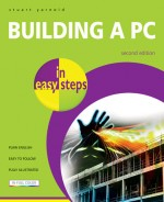Building a PC in easy steps, 2nd edition