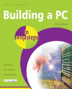 Building a PC in easy steps, 3rd edition