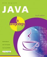 Java in easy steps, 4th edition (covers Java 7)
