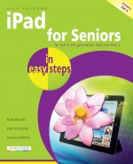 iPad for Seniors in easy steps, 2nd edition – covers iOS 6, for iPad 3rd and 4th generation and iPad 2