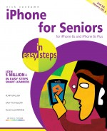 iPhone for Seniors in easy steps, 2nd edition – covers iPhone 6s & 6s Plus, and iOS 9 – ebook (PDF)
