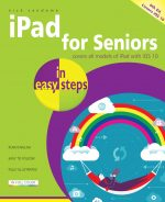 iPad for Seniors in easy steps, 6th edition – covers iOS 10
