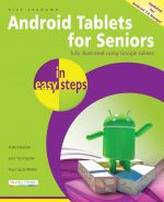Android Tablets for Seniors in easy steps, 3rd Edition – covers Android 7.0 Nougat