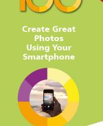 100 Top Tips – Create Great Photos Using Your Smartphone