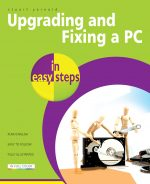 Upgrading and Fixing a PC in easy steps, 3rd Edition