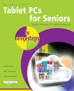 Tablet PCs for Seniors in easy steps – Covers Windows RT and Windows 8