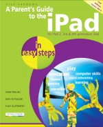 A Parent's Guide to the iPad, 2nd Edition – covers iOS 6, for iPad 3rd & 4th generation and iPad 2