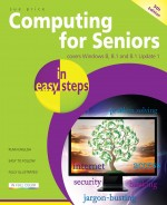 Computing for Seniors in easy steps, 5th Edition – covers Windows 8.1 Update 1