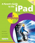 A Parent's Guide to the iPad in easy steps, 3rd edition – covers iOS 7