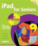 iPad for Seniors in easy steps, 5th edition – covers iOS 9