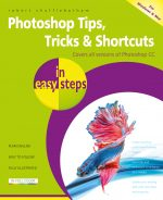 Photoshop Tips, Tricks & Shortcuts in easy steps – covers all versions of Photoshop CC