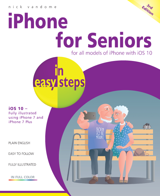 iPhone for Seniors in easy steps, 3rd Edition iOS 10 9781840787436