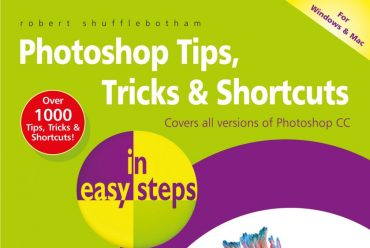 Just released – Photoshop Tips, Tricks & Shortcuts in easy steps