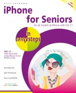 iPhone for Seniors in easy steps, 4th edition – covers iOS 11 – ebook (PDF)