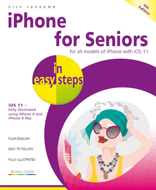iPhone for Seniors in easy steps, 4th Edition iOS 11 9781840787917