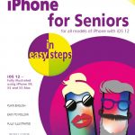 iPhone for Seniors in easy steps, 5th edition iOS 12 9781840788341