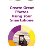 100 Top Tips - Create Great Photos using your Smartphone final 9781840788686 ebook PDF