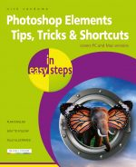 Photoshop Elements Tips, Tricks & Shortcuts in easy steps